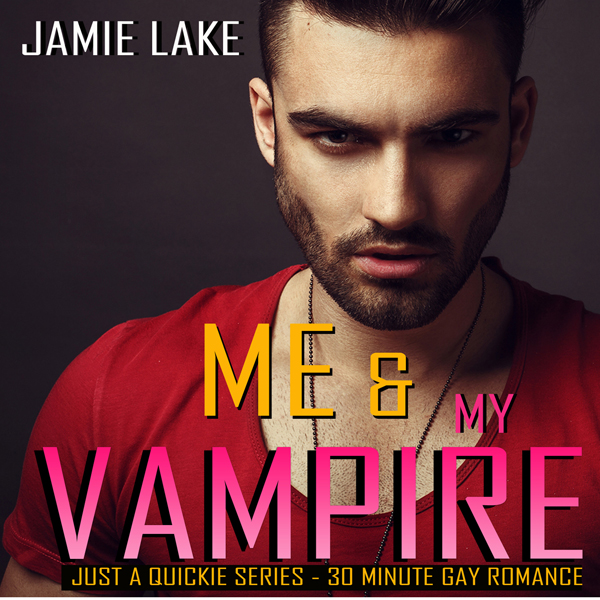Me & My Vampire: Just a Quickie Series - 30-Min...