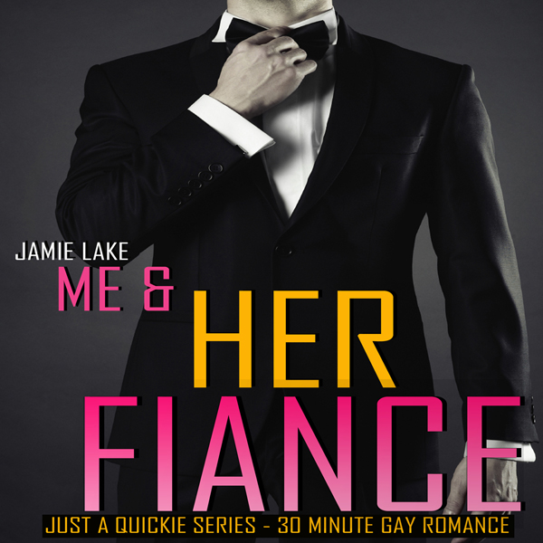 Me & Her Fiance: Just a Quickie Series, Book 58...