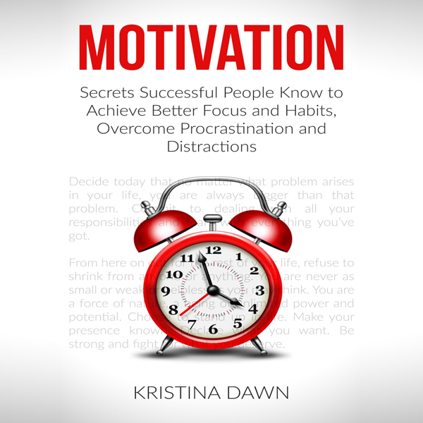 Motivation: Secrets Successful People Know to A...