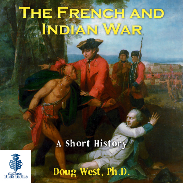 The French and Indian War: A Short History , Hö...