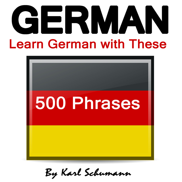 German: Learn German with These 500 Phrases , H...