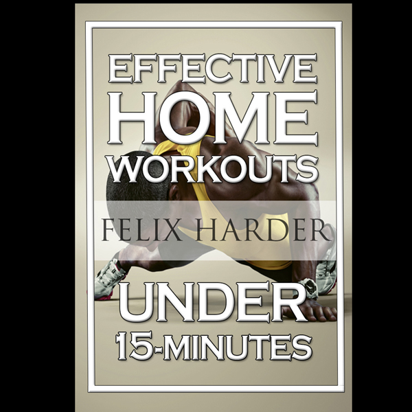 15-Minute Effective Home Workouts: To Build Lea...