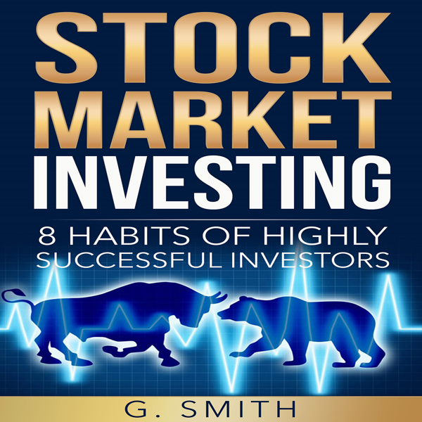 Stock Market Investing: 8 Habits of Highly Succ...