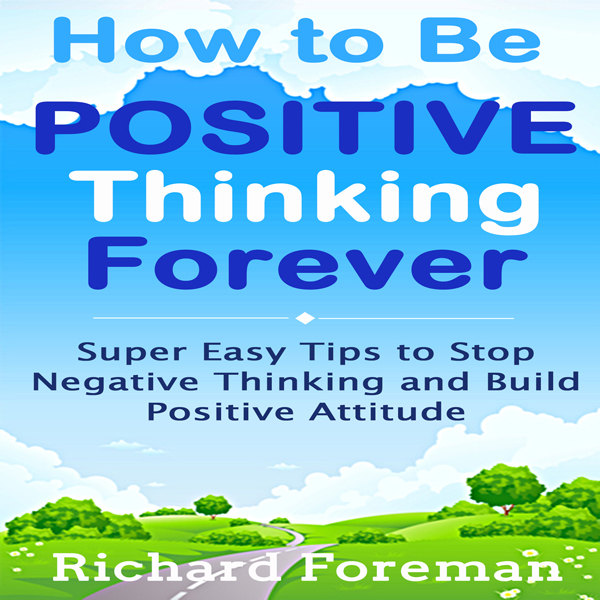 How to Be Positive Thinking Forever: Super Easy...