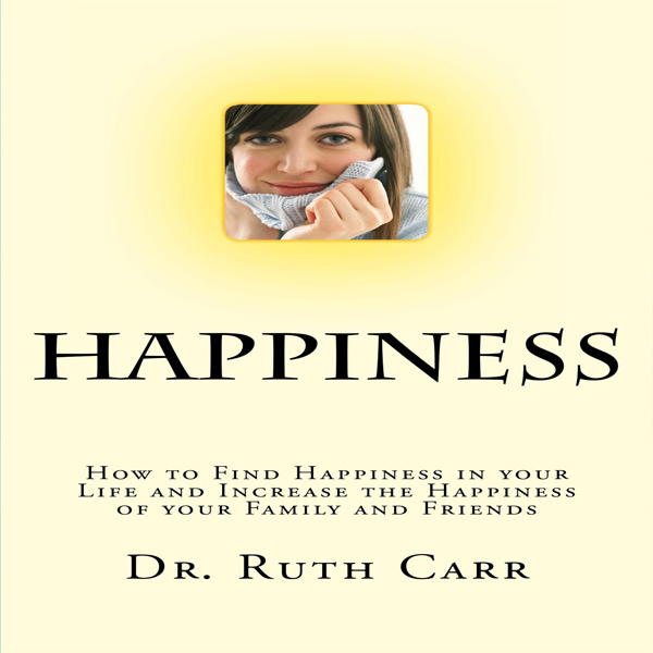 Happiness: How to Find Happiness in Your Life a...