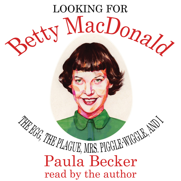Looking for Betty MacDonald: The Egg, the Plagu...