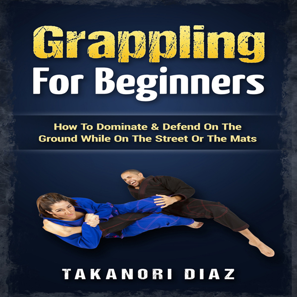 Grappling for Beginners: How to Dominate & Defe...