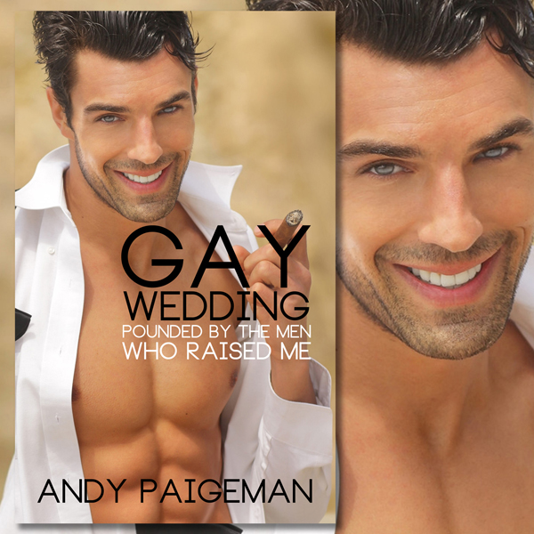 Gay Wedding: Pounded by the Men Who Raised Me ,...