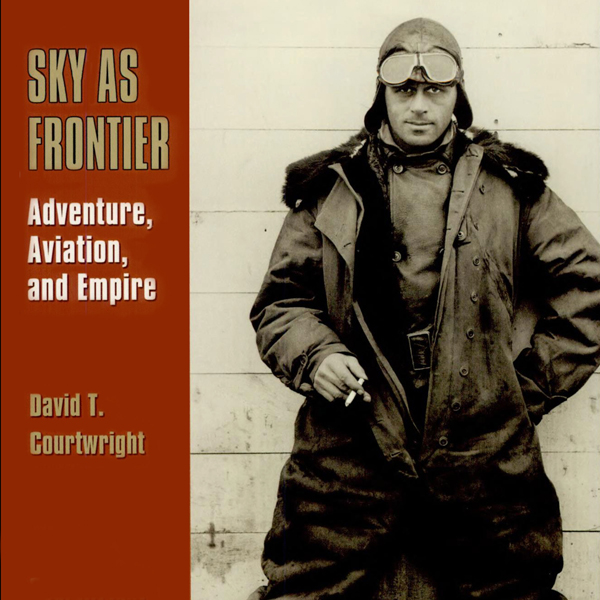Sky as Frontier: Adventure, Aviation, and Empir...