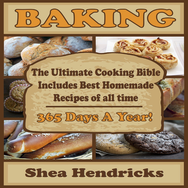 Baking: The Ultimate Cooking Bible Includes Bes...