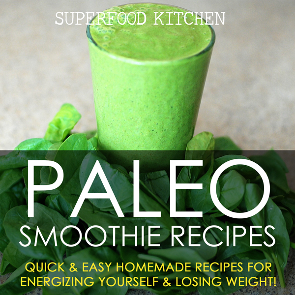 Paleo Smoothie Recipes: Quick & Easy Homemade R...