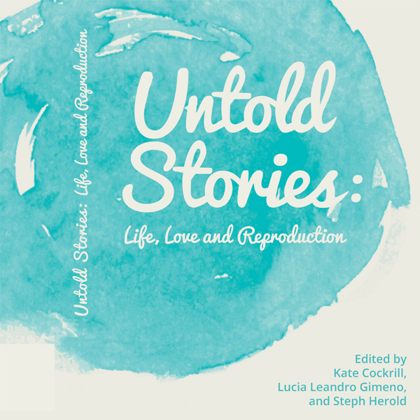 Untold Stories: Life, Love, and Reproduction , ...