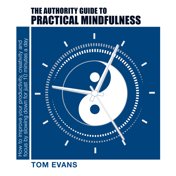 The Authority Guide to Practical Mindfulness: H...