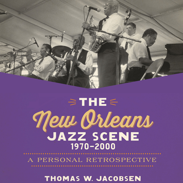 The New Orleans Jazz Scene, 1970-2000: A Person...