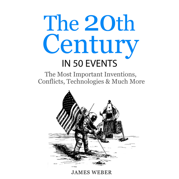 The 20th Century in 50 Events: The Most Importa...