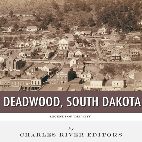 Legends of the West: Deadwood, South Dakota , H...