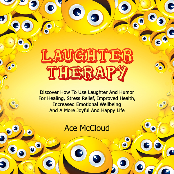 Laughter Therapy: Discover How to Use Laughter ...