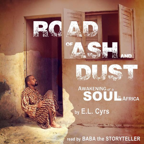 Road of Ash and Dust: Awakening of a Soul in Af...