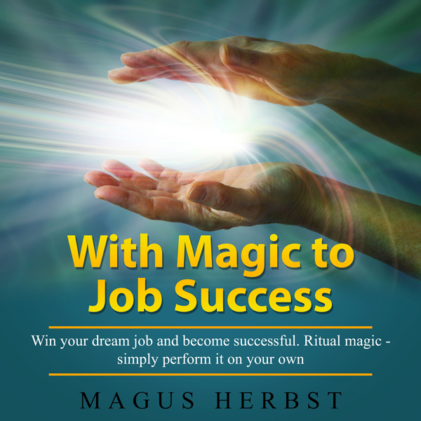 With Magic to Job Success: Win Your Dream Job a...