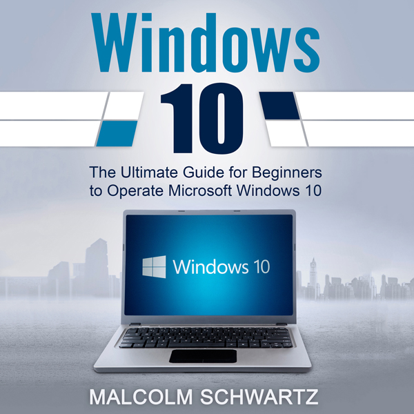 Windows 10: The Ultimate Guide for Beginners to...