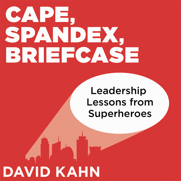 Cape, Spandex, Briefcase: Leadership Lessons fr...