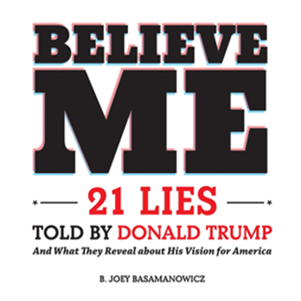 Believe Me: 21 Lies Told by Donald Trump and Wh...