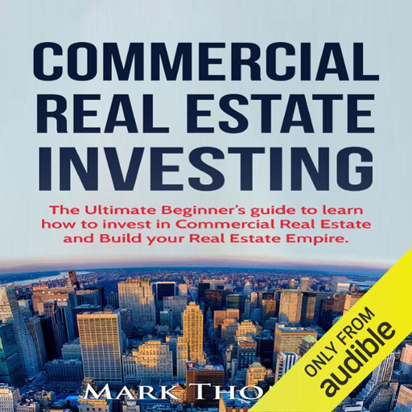 Commercial Real Estate Investing: The Ultimate ...