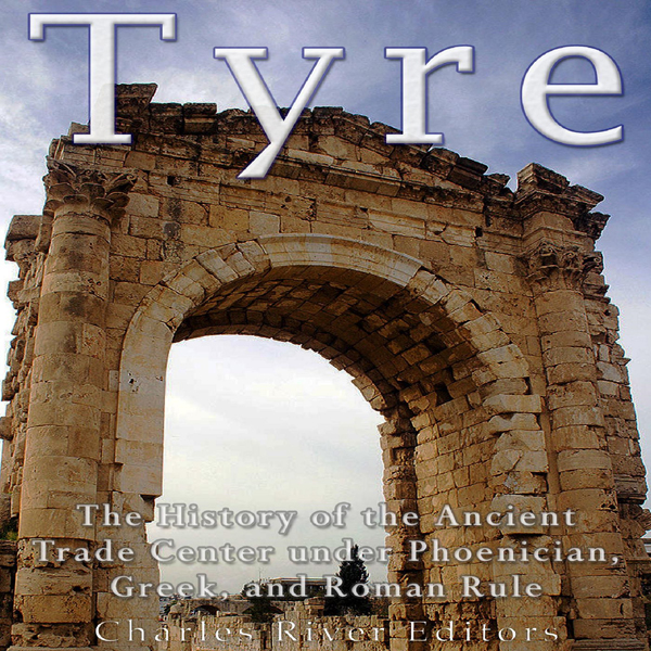 Tyre: The History of the Ancient Trade Center u...