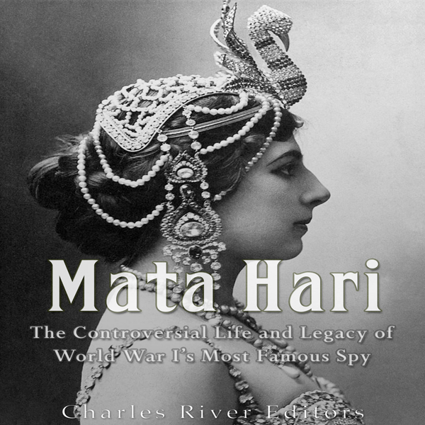 Mata Hari: The Controversial Life and Legacy of World War I´s Most Famous Spy , Hörbuch, Digital, 1, 90min