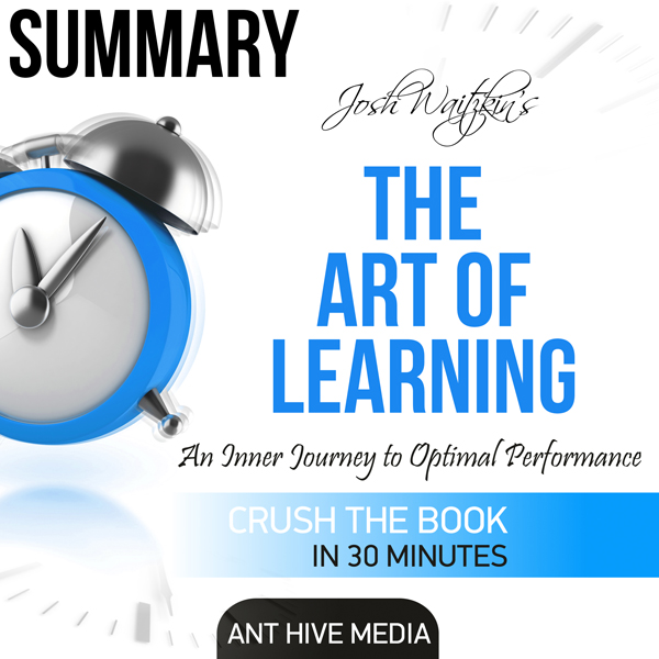 Summary of The Art of Learning by Josh Waitzkin...