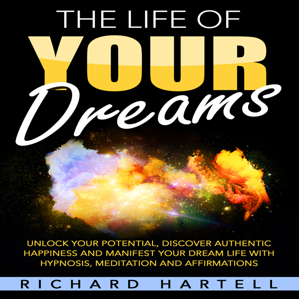 The Life of Your Dreams: Unlock Your Potential,...
