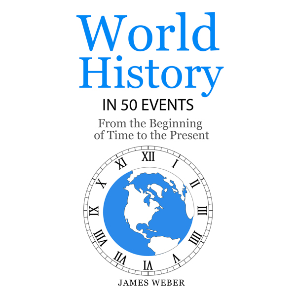 World History in 50 Events: From the Beginning ...