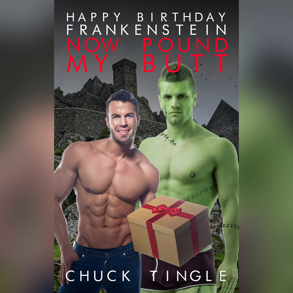 Happy Birthday Frankenstein, Now Pound My Butt ...