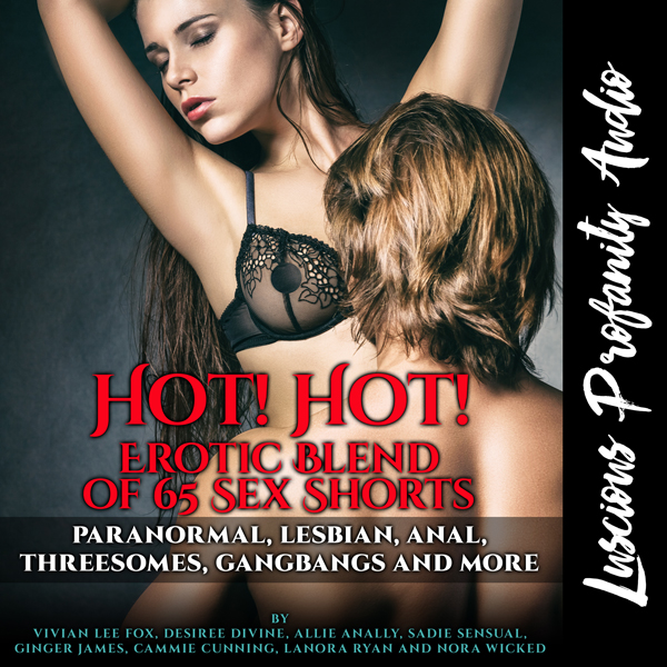 Hot! Hot! Erotic Blend of 65 Sex Shorts: Paranormal, Lesbian, Anal, Threesomes, Gangbangs and Much More , Hörbuch, Digital, 1, 1346min, (USK 18)