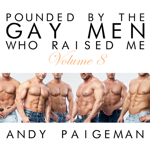 Pounded by the Gay Men Who Raised Me, Volume 8 ...