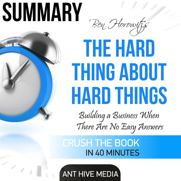 Summary of The Hard Thing About Hard Things by ...