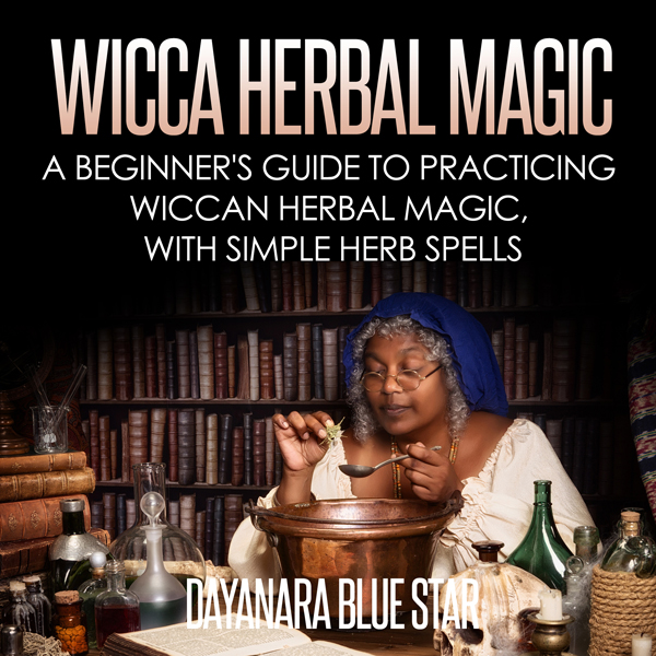 Wicca Herbal Magic: A Beginner´s Guide to Pract...