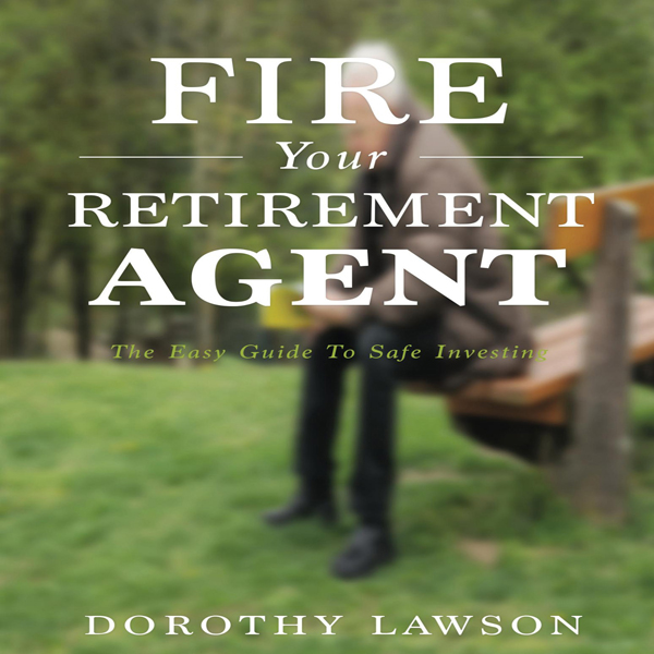 Fire Your Retirement Agent: The Easy Guide to S...