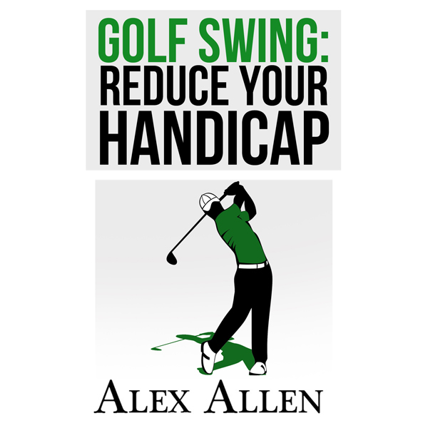 Golf Swing: Reduce Your Handicap , Hörbuch, Dig...