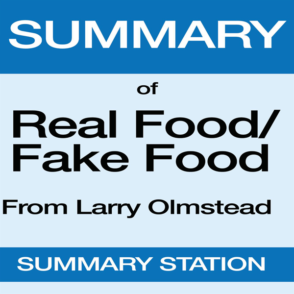 Summary of Real Food/Fake Food from Larry Olmst...