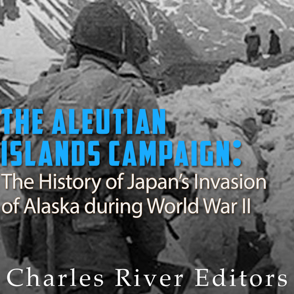 The Aleutian Islands Campaign: The History of J...