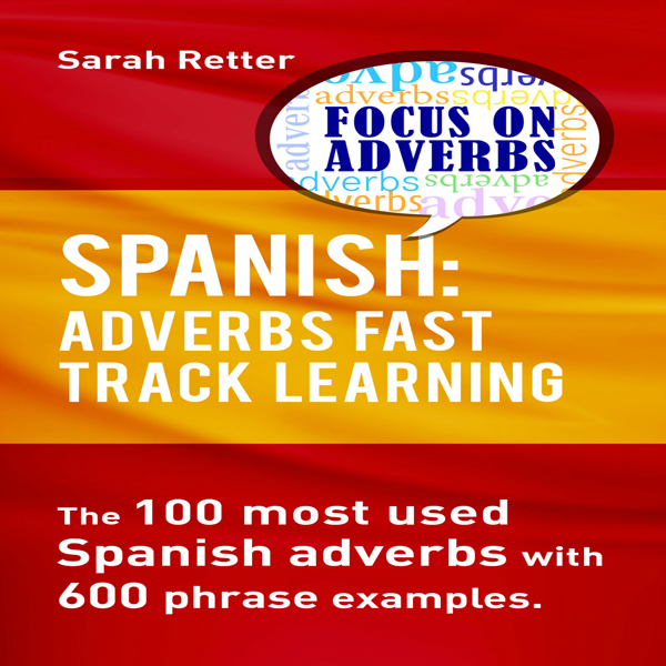 Spanish: Adverbs Fast Track Learning: The100 Mo...