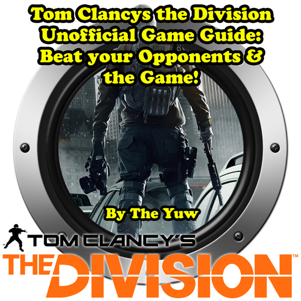 Tom Clancys The Division Unofficial Game Guide:...