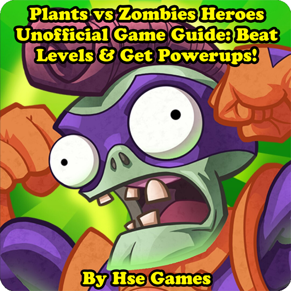 Plants vs Zombies Heroes Unofficial Game Guide:...