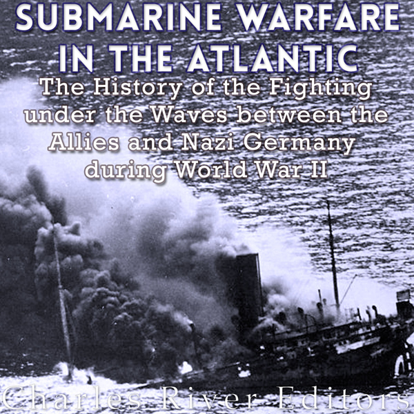 Submarine Warfare in the Atlantic: The History ...
