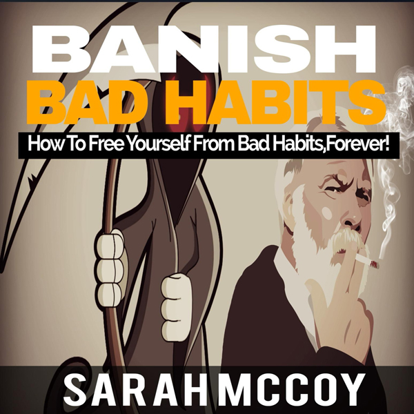 Banish Bad Habits: How to Free Yourself from Ba...