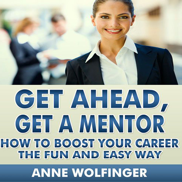 Get Ahead, Get a Mentor: How to Boost Your Care...