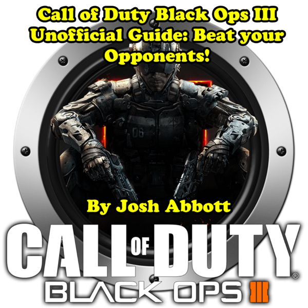 Call of Duty: Black Ops III Unofficial Guide: B...