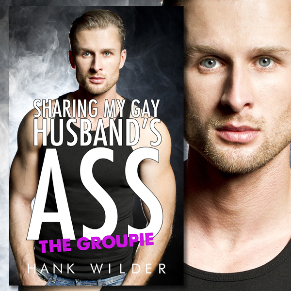 Sharing My Gay Husband´s Ass: The Groupie , Hör...