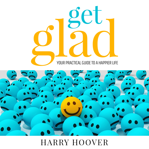 Get Glad: Your Practical Guide for a Happier Li...